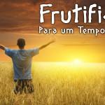 Frutificai para um Tempo Novo